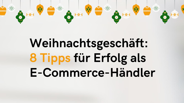 8 Tipps für Online-Händler fürs Weihnachtsgeschäft